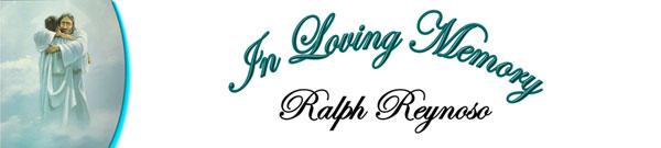 In Loving Memory - Ralph Reynoso